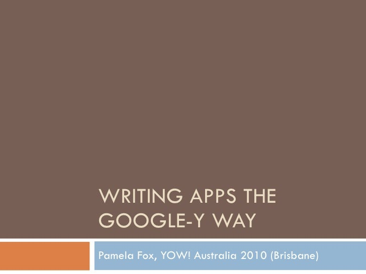 WRITING APPS THE GOOGLE-Y WAY Pamela Fox, YOW! Australia 2010 (Brisbane)