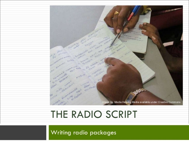 writing a radio script Radio journalists need to be able to pick the best newsworthy audio clips and  write clear and informative scripts introducing the material they.