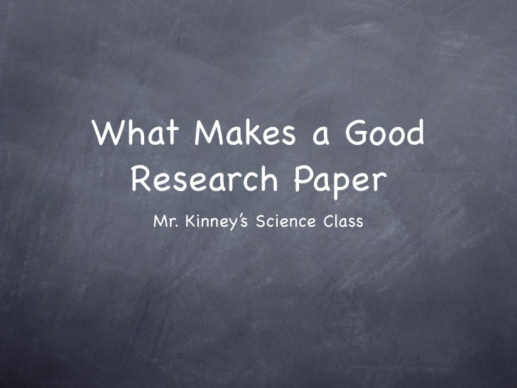 What Makes a Good  Research Paper    Mr. Kinney's Science Class