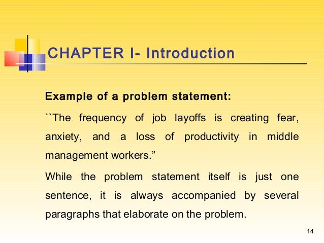 introduction statement of the problem A problem statement is a brief overview of the issues or problems existing in the concerned area selected for the research it is an explanation of the issues prevalent in a particular sector which drives the researcher to take interest in that sector for in-depth study and analysis, so as to understand and solve them (saunders et al 2009).