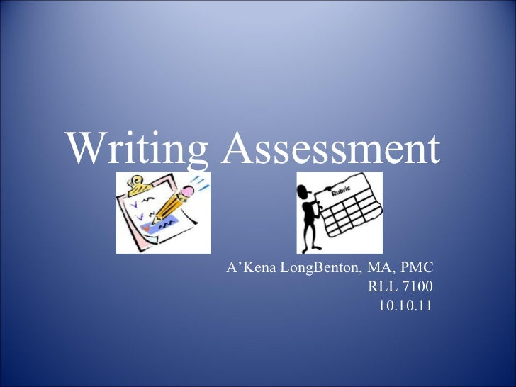 Writing Assessment  A'Kena LongBenton, MA, PMC RLL 7100 10.10.11