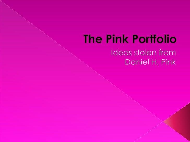 The Pink Portfolio<br />Ideas stolen from <br />Daniel H. Pink<br />