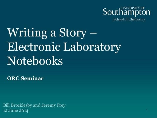 """""""Writing a Story""""   Electronic Laboratory Notebooks - ORC Seminar Univeristy of Southampton"""
