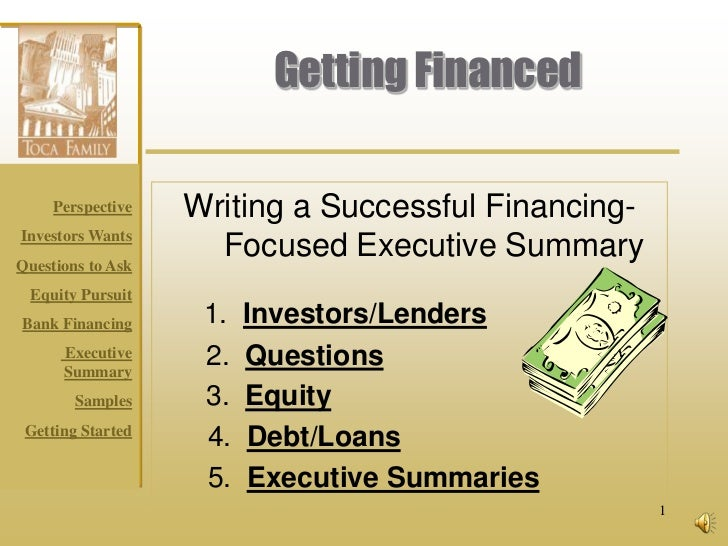 Getting Financed     Perspective   Writing a Successful Financing-Investors WantsQuestions to Ask                     Focu...