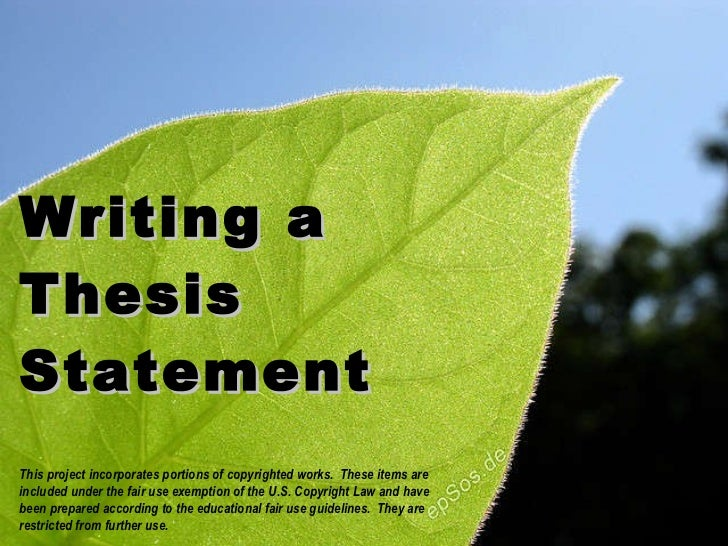 Writing a Thesis Statement This project incorporates portions of copyrighted works.  These items are included under the fa...