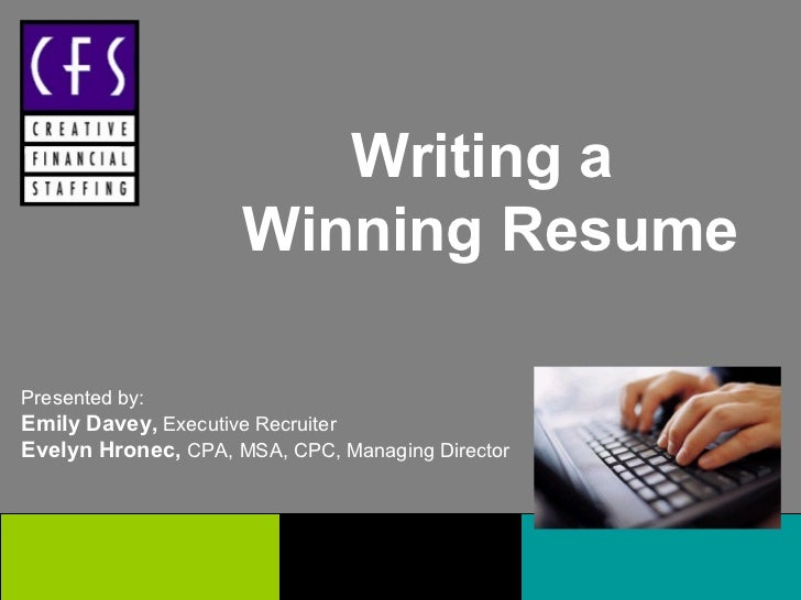 Writing a                     Winning ResumePresented by:Emily Davey, Executive RecruiterEvelyn Hronec, CPA, MSA, CPC, Man...