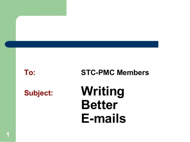 1To: STC-PMC MembersSubject: WritingBetterE-mails