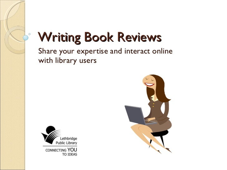 Writing Book Reviews Share your expertise and interact online with library users
