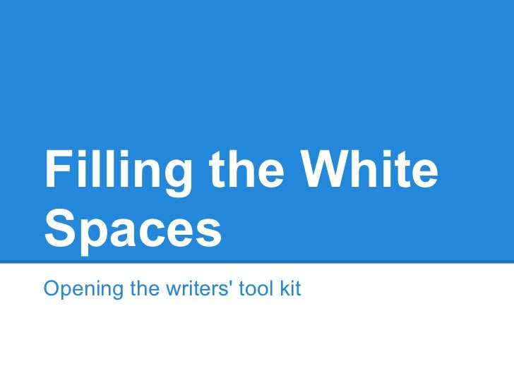 Filling the WhiteSpacesOpening the writers tool kit