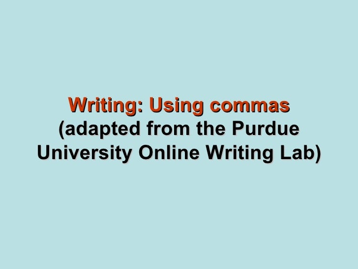 Writing: Using commas  (adapted from the PurdueUniversity Online Writing Lab)