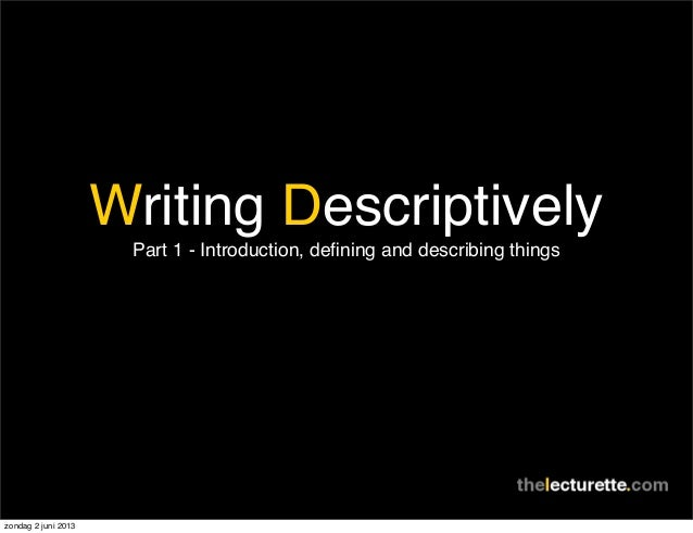 Writing DescriptivelyPart 1 - Introduction, defining and describing thingszondag 2 juni 2013