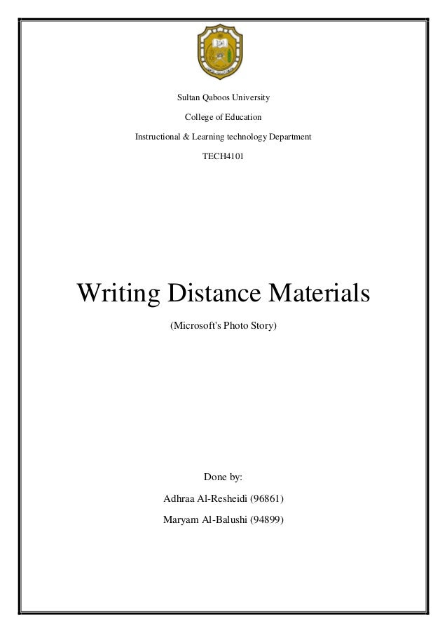 Sultan Qaboos University College of Education Instructional & Learning technology Department TECH4101  Writing Distance Ma...