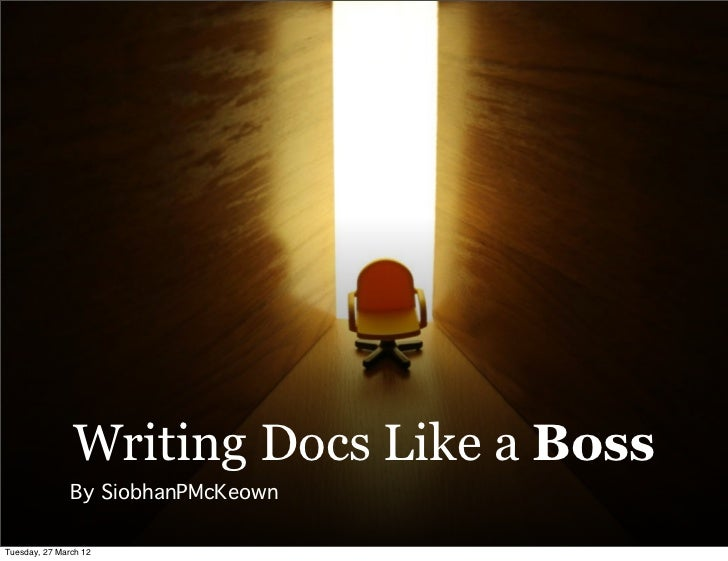 Writing Docs Like a Boss               By SiobhanPMcKeownTuesday, 27 March 12