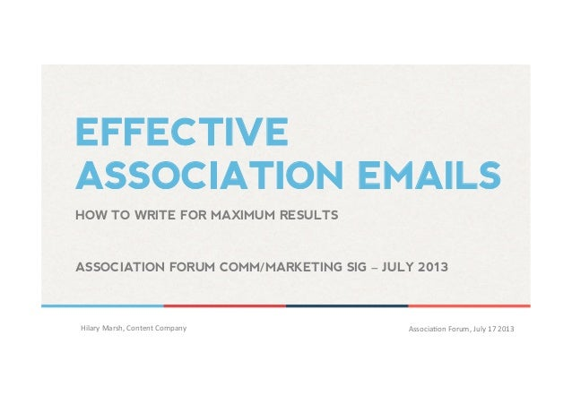 EFFECTIVE ASSOCIATION EMAILS Hilary	   Marsh,	   Content	   Company 	   	    Associa5on	   Forum,	   July	   17	   2013 	 ...