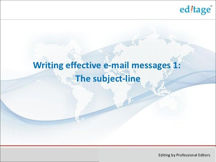 <ul><li>Writing effective e-mail messages 1:  </li></ul><ul><li>The subject-line </li></ul>Editing by Professional Editors