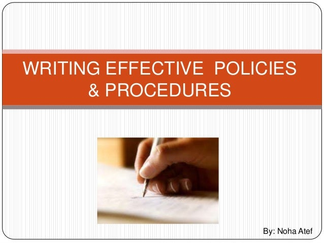 WRITING EFFECTIVE POLICIES & PROCEDURES By: Noha Atef