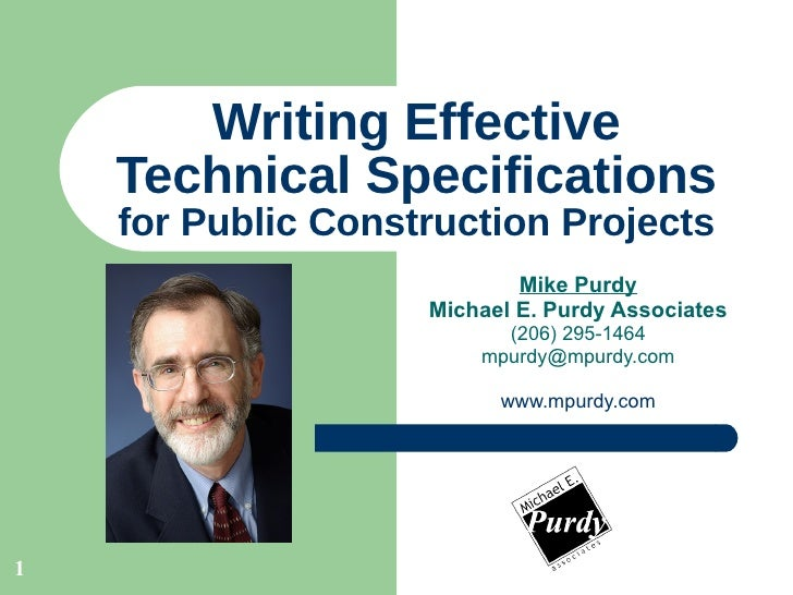 Writing Effective Technical Specifications for Public Construction Projects Mike Purdy Michael E. Purdy Associates (206) 2...