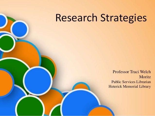 Research Strategies  Professor Traci Welch Moritz Public Services Librarian Heterick Memorial Library