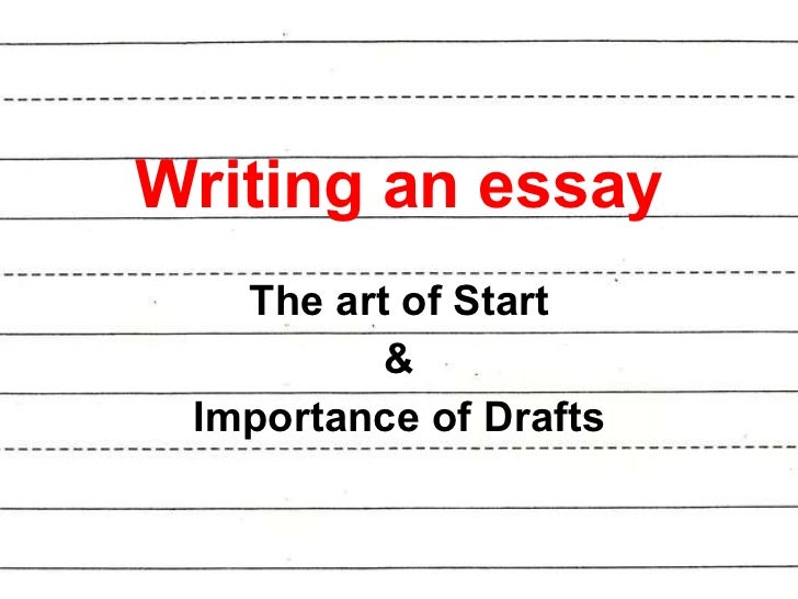 Writing an essay The art of Start & Importance of Drafts