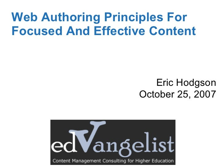 Web Authoring Principles For Focused And Effective Content  Eric Hodgson October 25, 2007