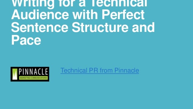 Writing for a Technical Audience with Perfect Sentence Structure and Pace Technical PR from Pinnacle