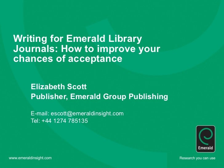 Writing for Emerald Library Journals: How to improve your chances of acceptance   Elizabeth Scott Publisher, Emerald Group...