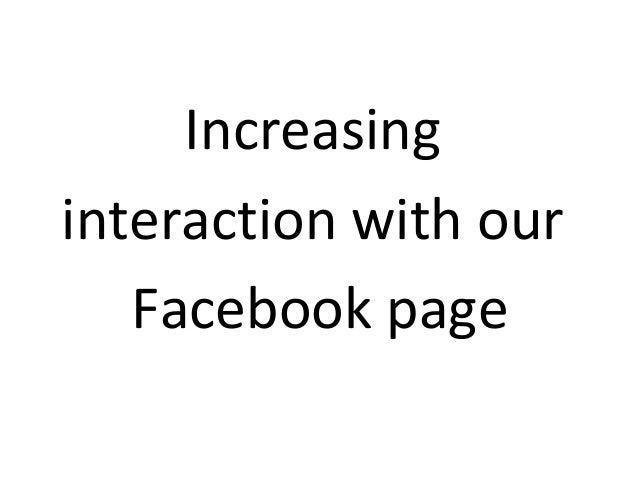 Increasing interaction with our Facebook page
