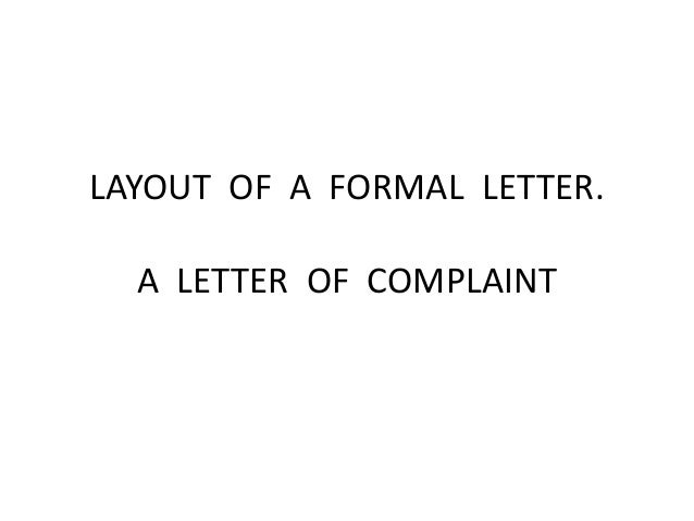 LAYOUT OF A FORMAL LETTER. A LETTER OF COMPLAINT