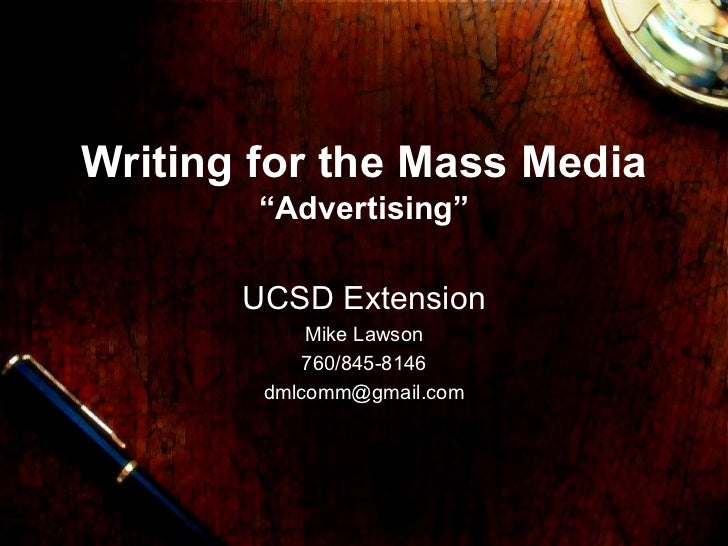 """Writing for the Mass Media """"Advertising"""" UCSD Extension Mike Lawson 760/845-8146 [email_address]"""