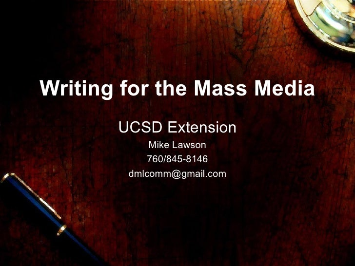 Writing for the Mass Media UCSD Extension Mike Lawson 760/845-8146 [email_address]