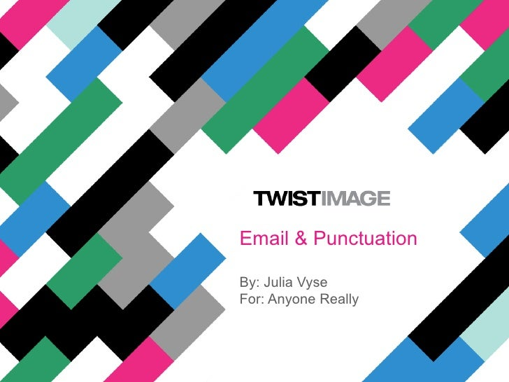 Email & PunctuationBy: Julia VyseFor: Anyone Really