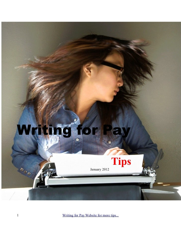 Writing for Pay                                        Tips                         January 20121     Writing for Pay Webs...