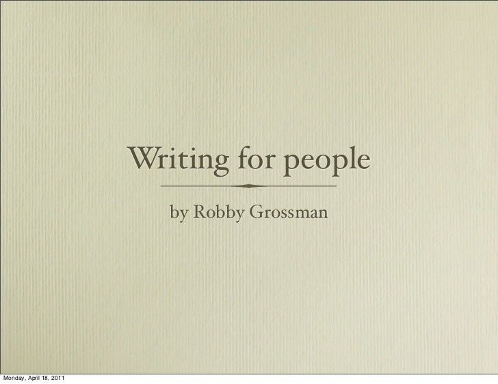 Writing for people                            by Robby GrossmanMonday, April 18, 2011