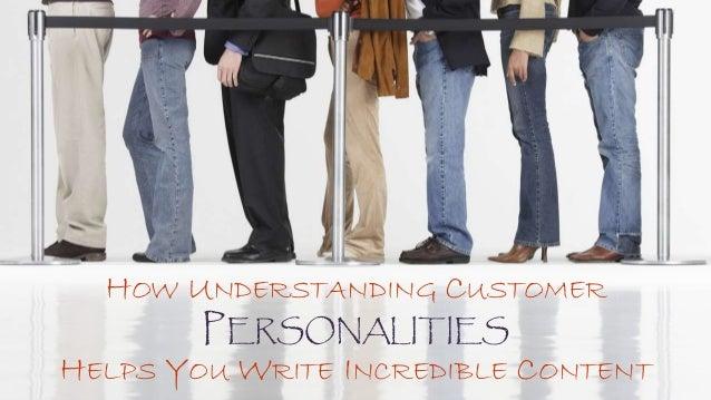 HOW UNDERSTANDING CUSTOMER PERSONALITIES HELPS YOU WRITE INCREDIBLE CONTENT