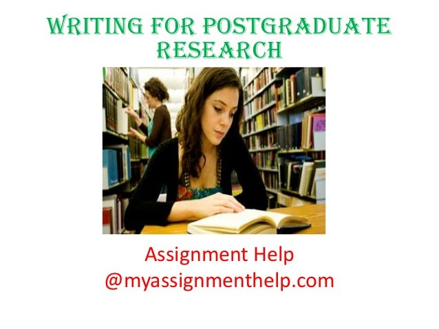 Writing For Postgraduate Research Assignment Help @myassignmenthelp.com