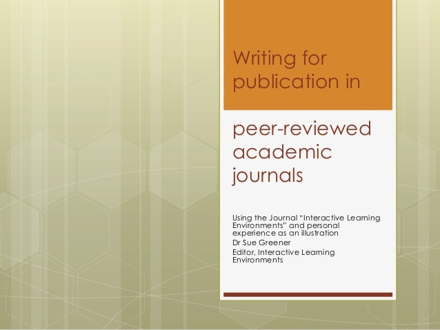 """Writing forpublication inpeer-reviewedacademicjournalsUsing the Journal """"Interactive LearningEnvironments"""" and personalexp..."""