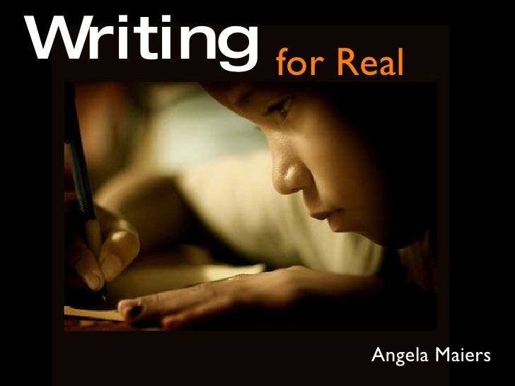 Writing   for Real Angela Maiers