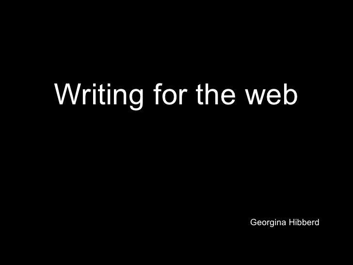 Writing for the web Georgina Hibberd