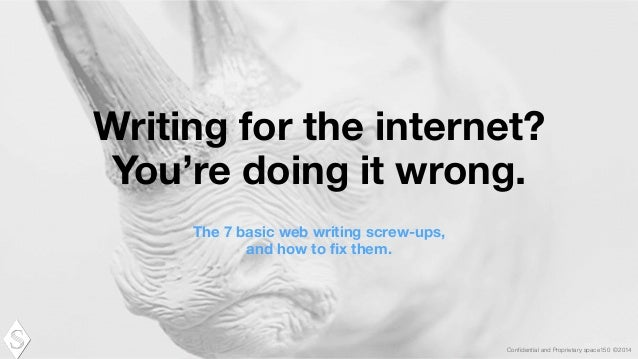Confidential and Proprietary space150 ©2014 Writing for the internet? You're doing it wrong. ! The 7 basic web writing scre...