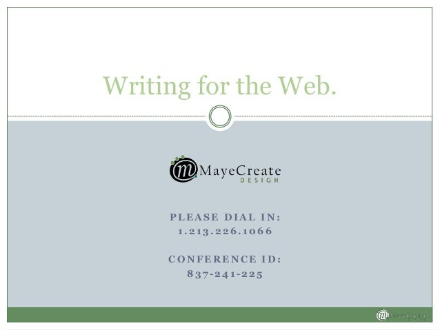 P L E A S E D I A L I N : 1 . 2 1 3 . 2 2 6 . 1 0 6 6 C O N F E R E N C E I D : 8 3 7 - 2 4 1 - 2 2 5 Writing for the Web.
