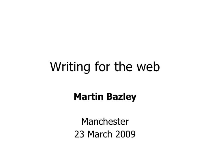 Writing for the web Martin Bazley Manchester 23 March 2009