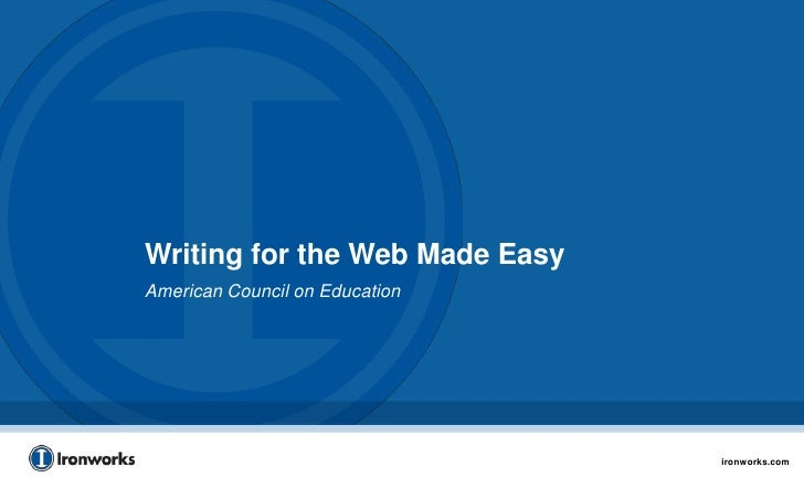 Writing for the Web Made EasyAmerican Council on Education                                ironworks.com