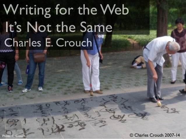 Writing for the Web  It's Not the Same  Charles E. Crouch  Photo: C. Crouch © Charles Crouch 2007-14