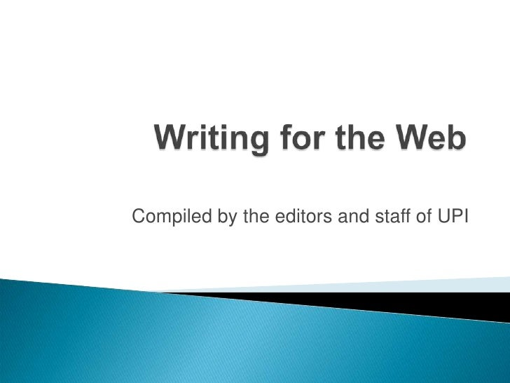 Writing for the Web<br />Compiled by the editors and staff of UPI<br />