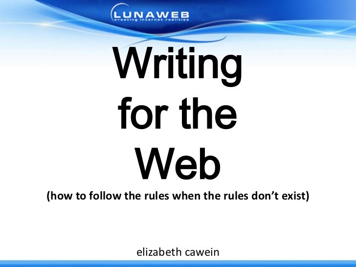 `<br />Writing <br />for the <br />Web<br />(how to follow the rules when the rules don't exist)<br />elizabethcawein<br />