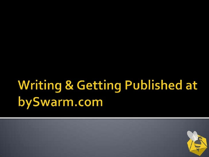 Writing & Getting Published at bySwarm.com<br />