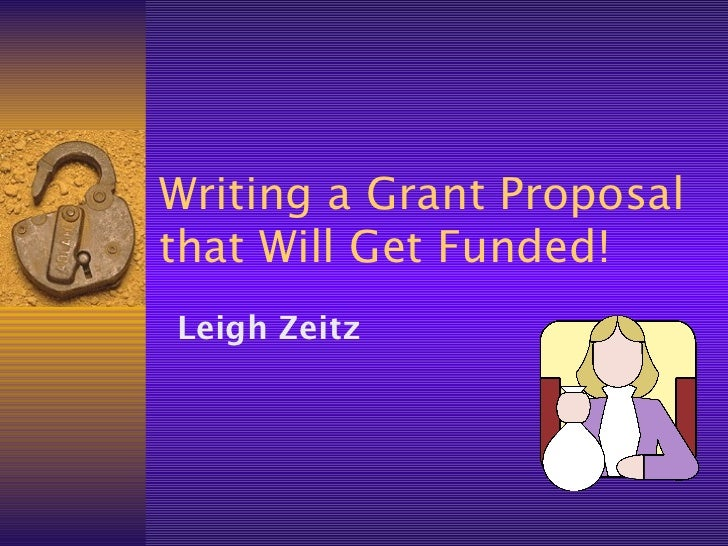 Writing a Grant Proposalthat Will Get Funded!Leigh Zeitz