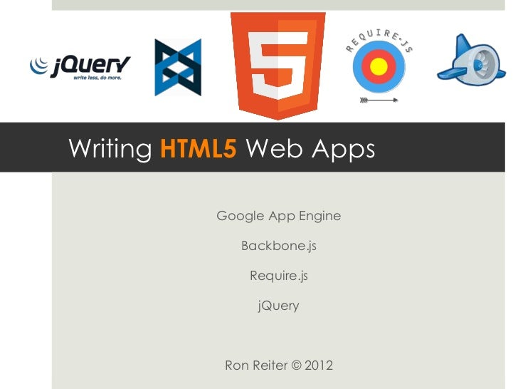Writing HTML5 Web Apps          Google App Engine             Backbone.js              Require.js                jQuery   ...