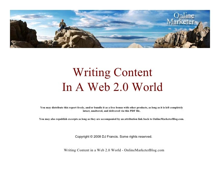 Writing Content                    In A Web 2.0 World You may distribute this report freely, and/or bundle it as a free bo...