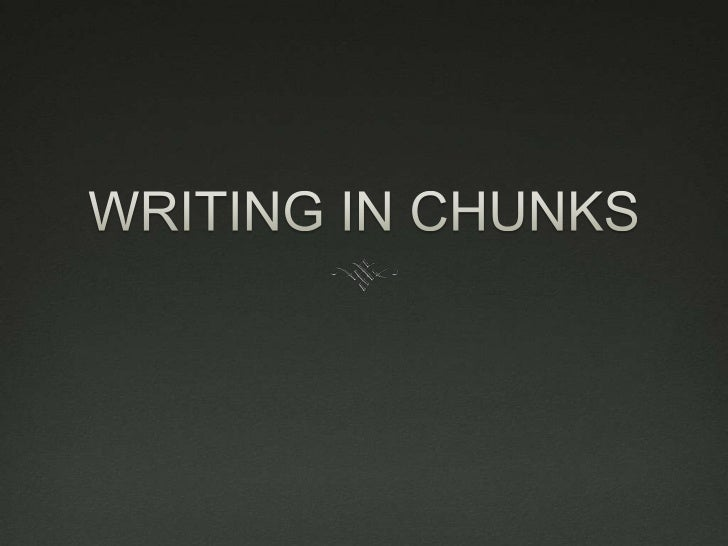 WRITING IN CHUNKS<br />